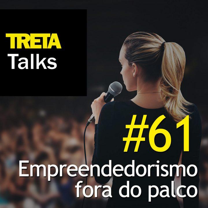 TRETA Talks #61 – Empreendedorismo fora do palco