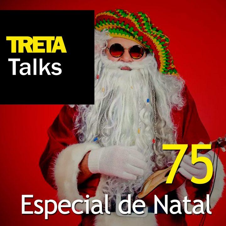 TRETA Talks #75 – Especial de Natal