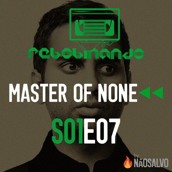 Rebobinando S01E07 – Master of None