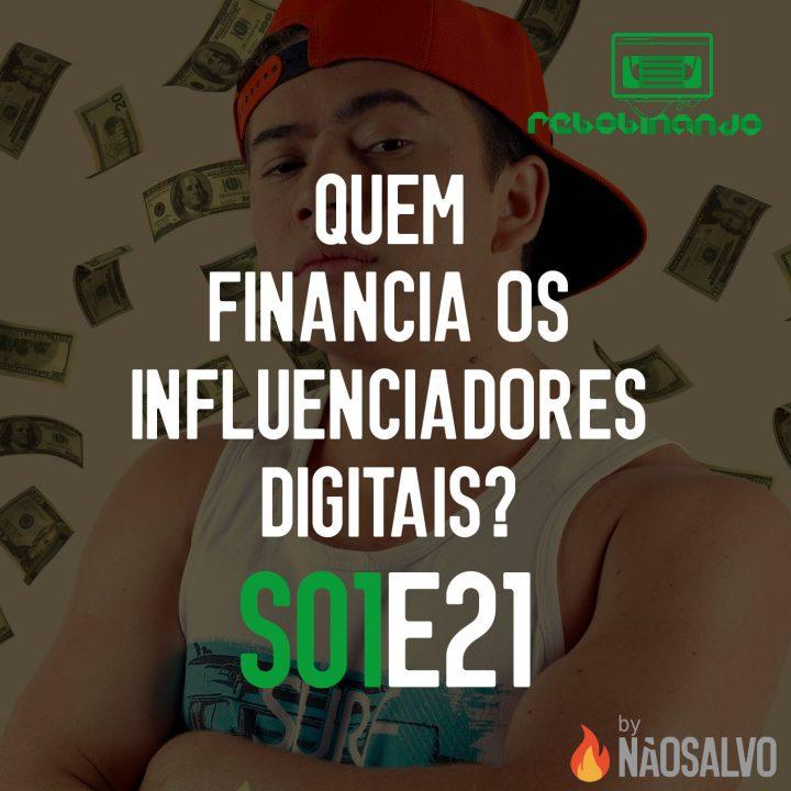 Rebobinando S01E21 – Quem financia os Influenciadores Digitais?