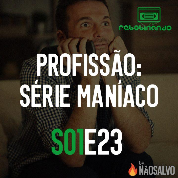 Rebobinando S01E23 – Profissão: Série Maníaco