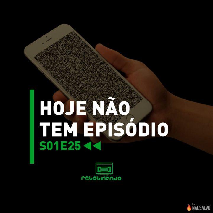 Rebobinando S01E25 – Hoje Não Tem Episódio