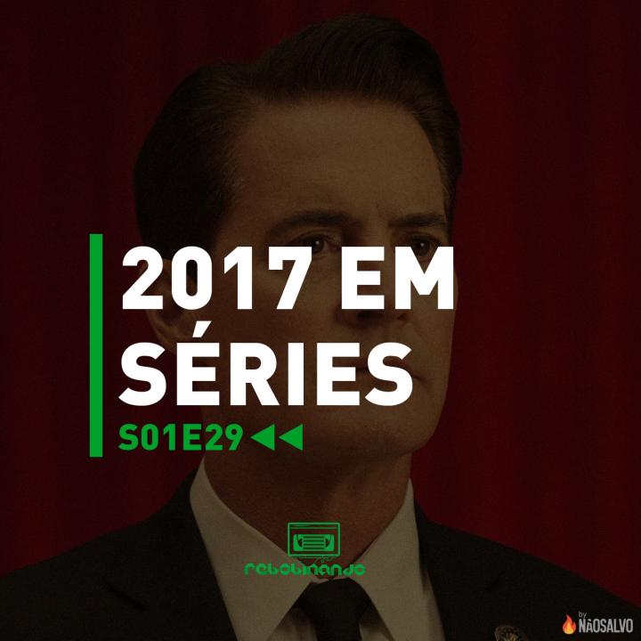 Rebobinando S01E29 – 2017 em Séries