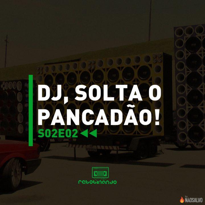 DJ, solta o pancadão! | Rebobinando S02E02