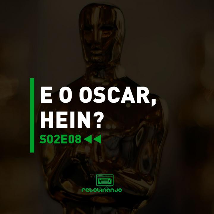 E o Oscar, hein? | Rebobinando S02E08