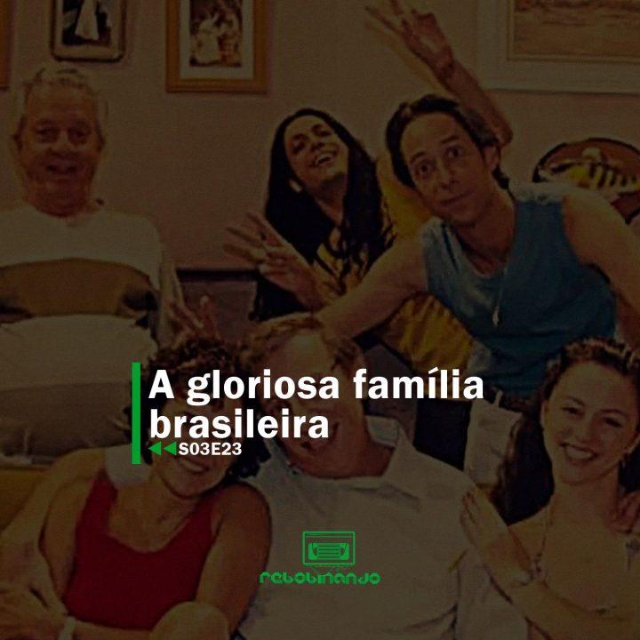 A gloriosa família brasileira | Rebobinando S03E23