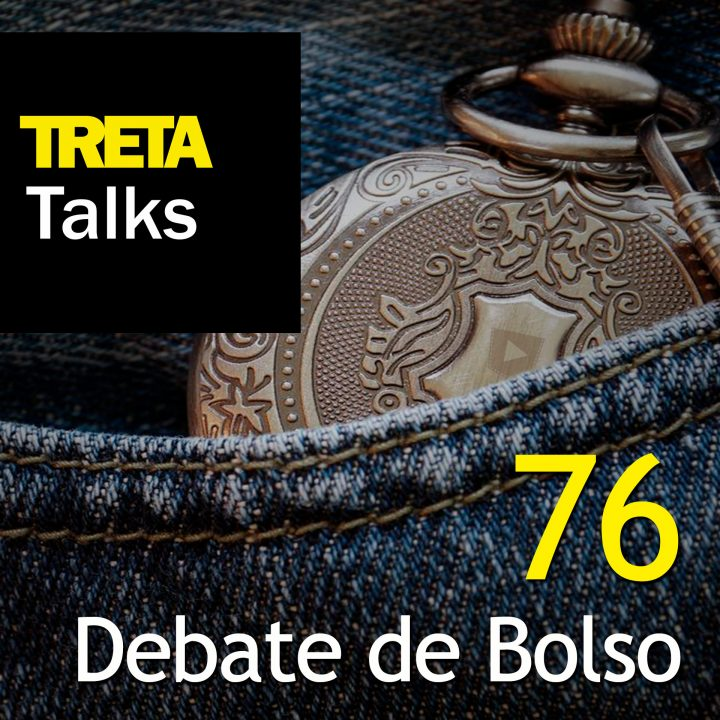 TRETA Talks #76 – Debate de Bolso