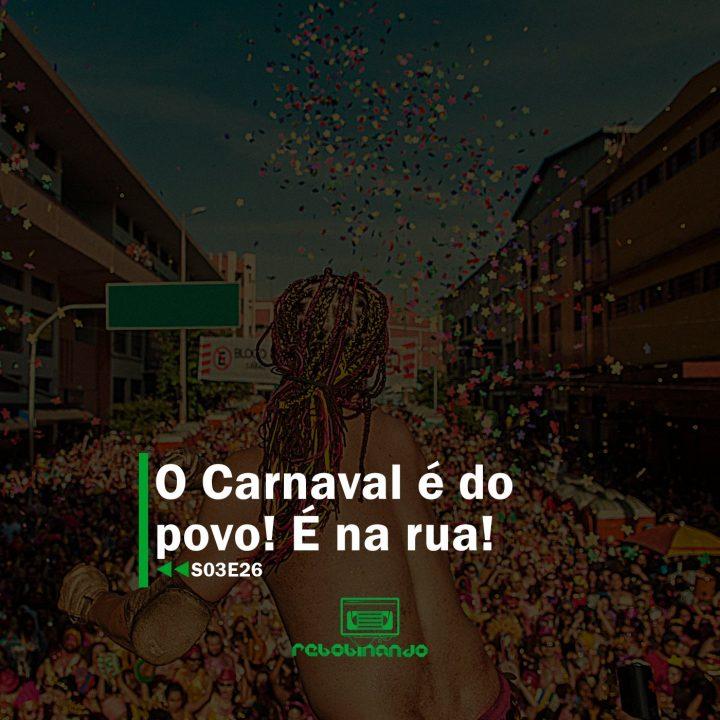 O Carnaval é do povo! É na rua! | Rebobinando S03E26