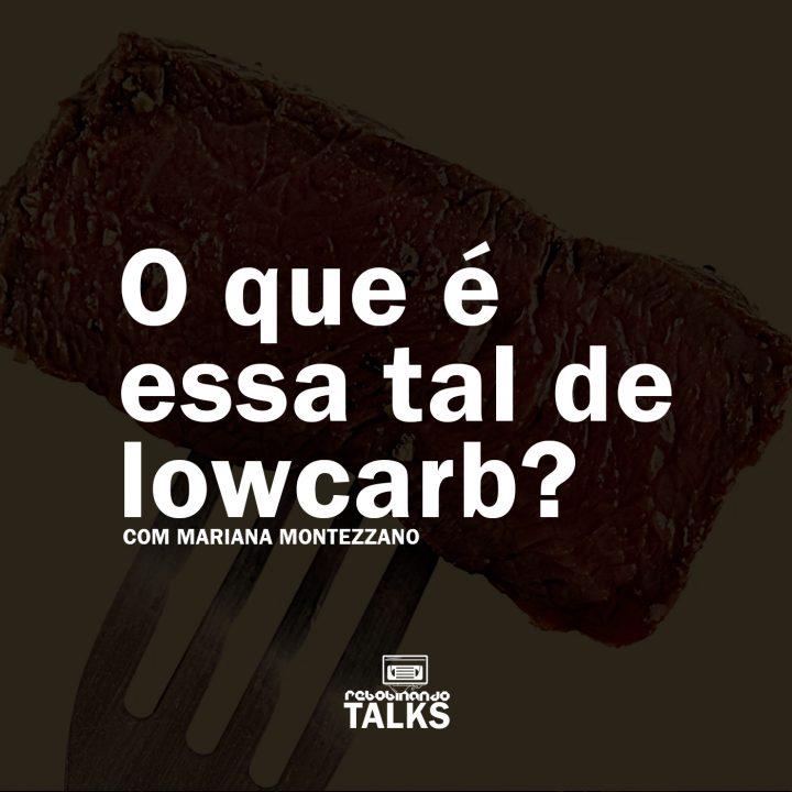 O que é essa tal de lowcarb? | Rebobinando TALKS