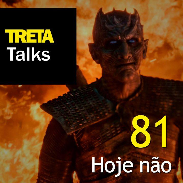 TRETA Talks #81 – Hoje não