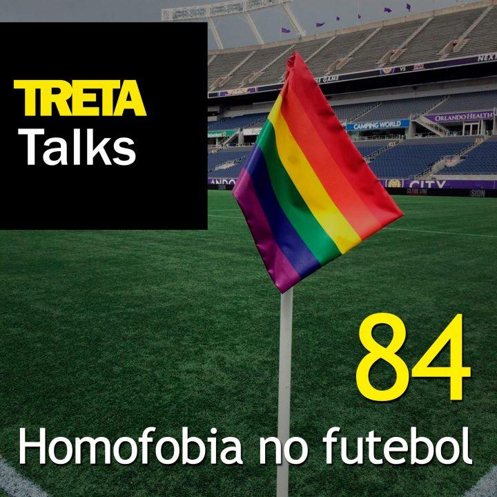 TRETA Talks #84 – Homofobia no futebol