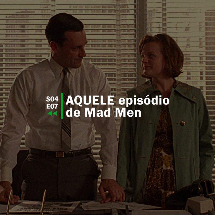AQUELE episódio de Mad Men | Rebobinando S04E07