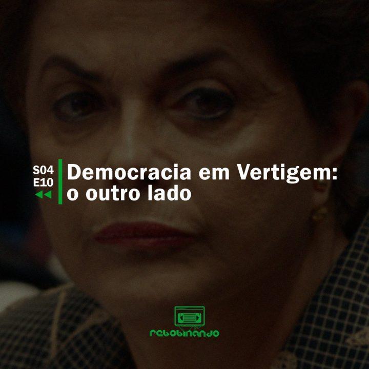 Democracia em Vertigem: o outro lado | Rebobinando S04E10