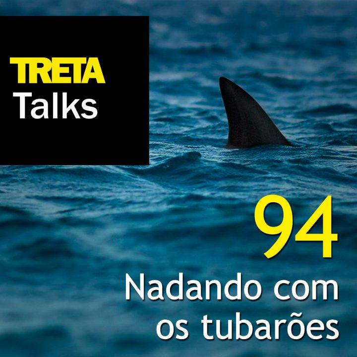 TRETA Talks #94 – Nadando com os tubarões