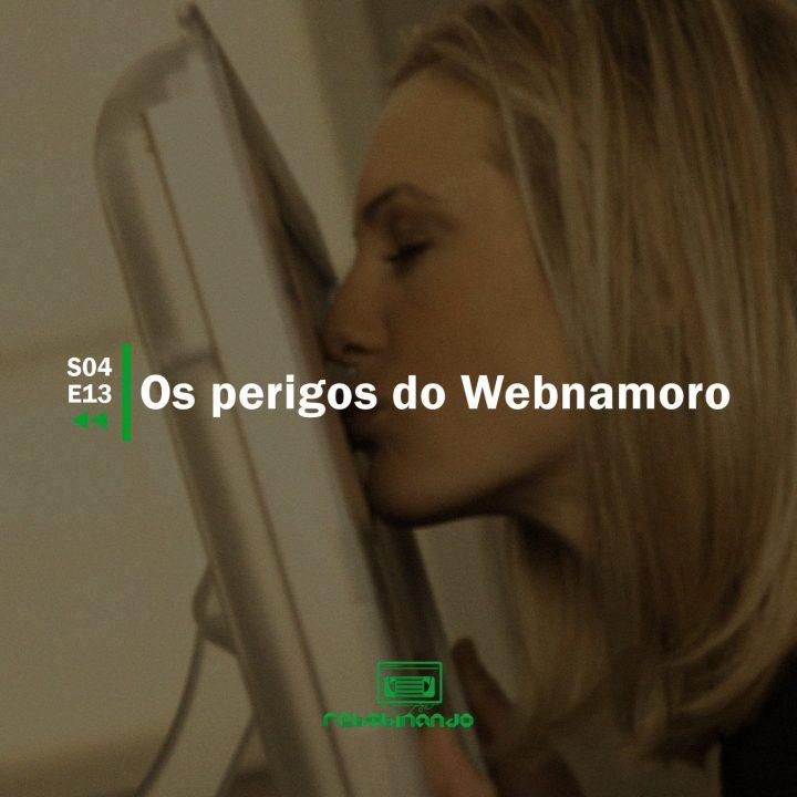 Os perigos do webnamoro | Rebobinando S04E13
