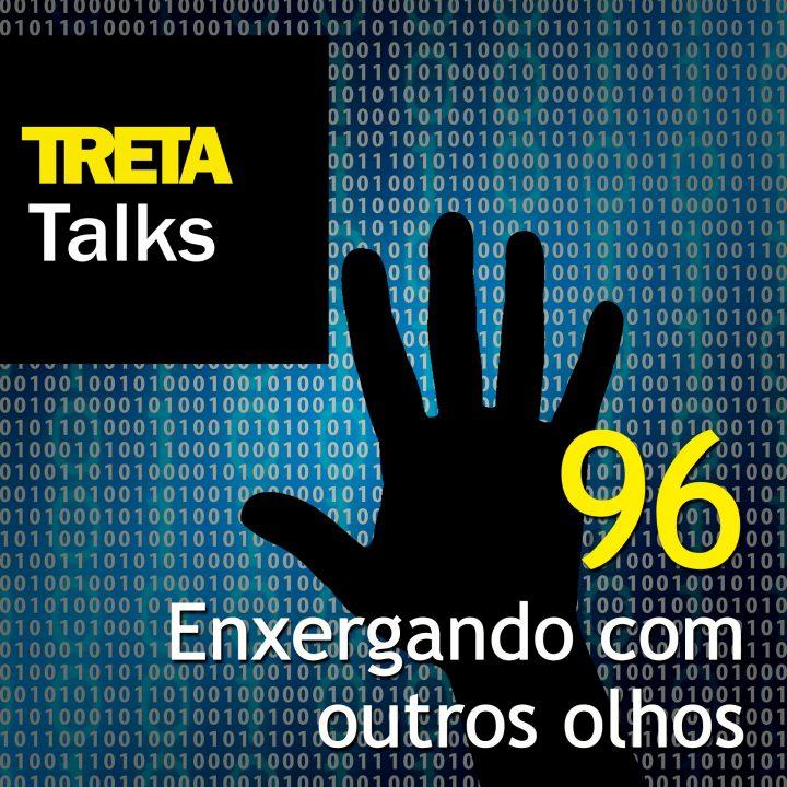 TRETA Talks #96 – Enxergando com outros olhos