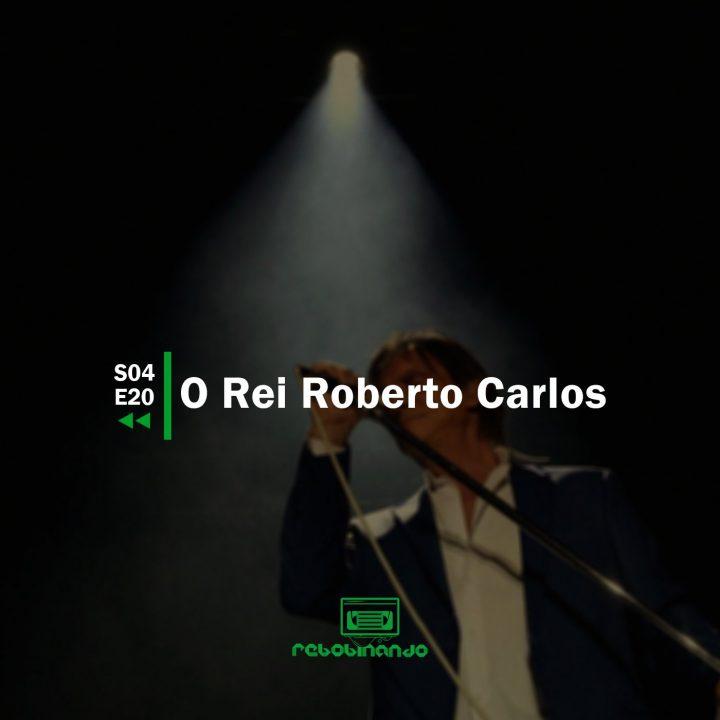 O Rei Roberto Carlos | Rebobinando S04E20