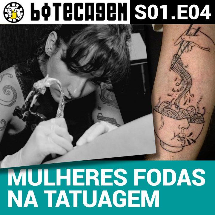Botecagem #04 – Mulheres fodas na tatuagem