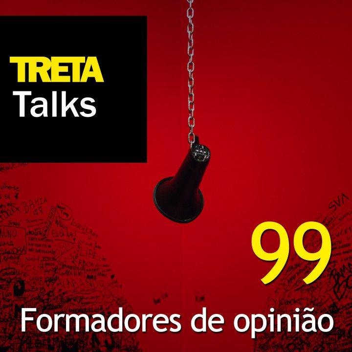 TRETA Talks #99 – Formadores de opinião