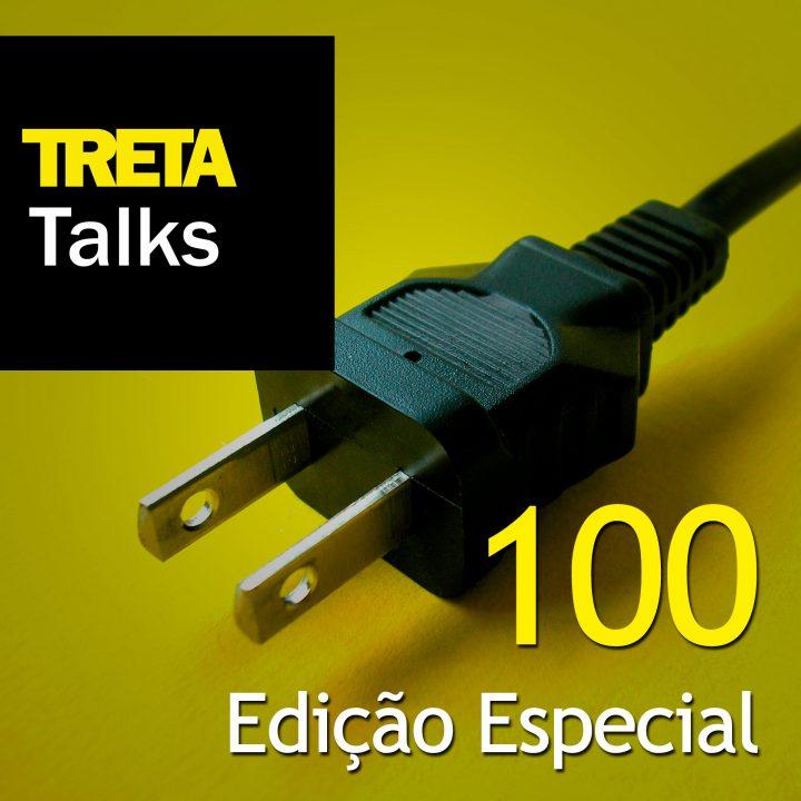 TRETA Talks #100 – Edição Especial