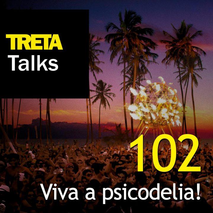 TRETA Talks #102 – Viva a psicodelia!