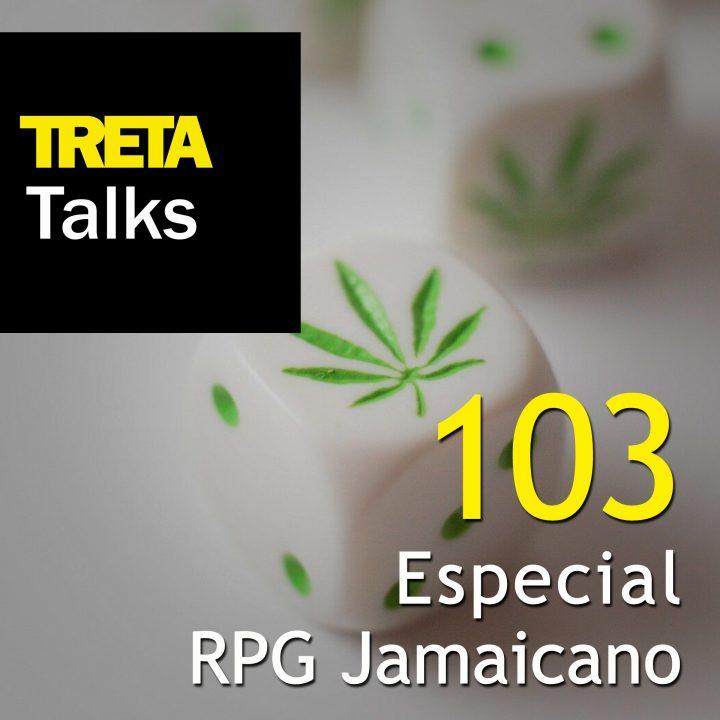 TRETA Talks #103 – Especial RPG Jamaicano