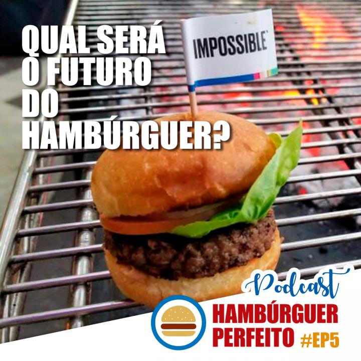 Podcast Hambúrguer Perfeito – Ep. 05 – Qual Será o Futuro do Hambúrguer?