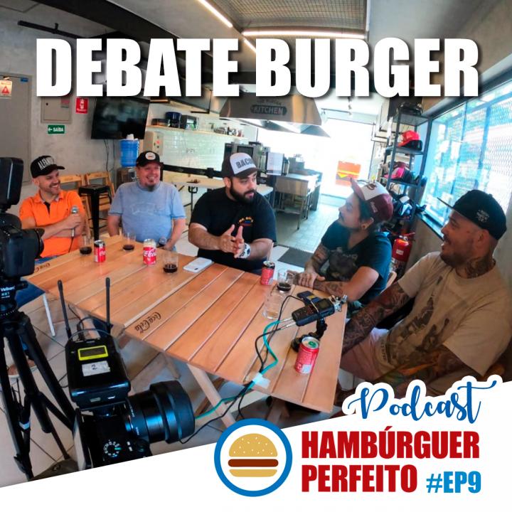Ep. 09 – Debate Burger! Mesa redonda de hambúrguer