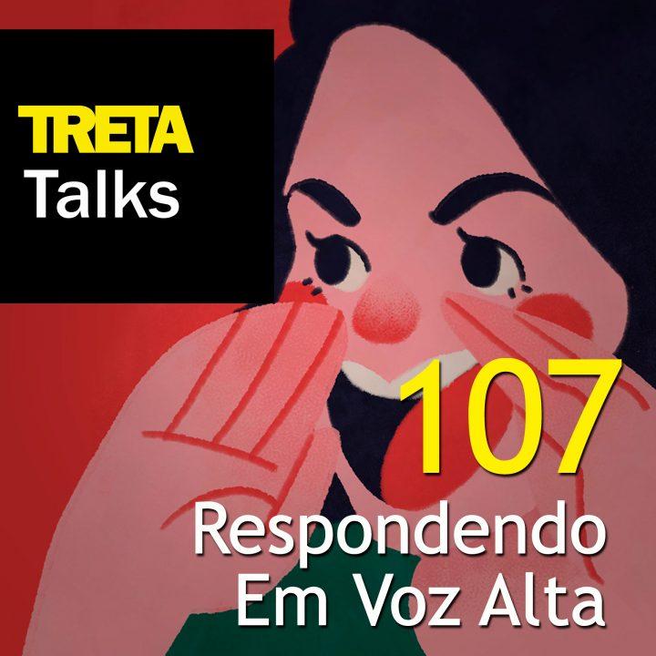 TRETA Talks #107 – Respondendo Em Voz Alta