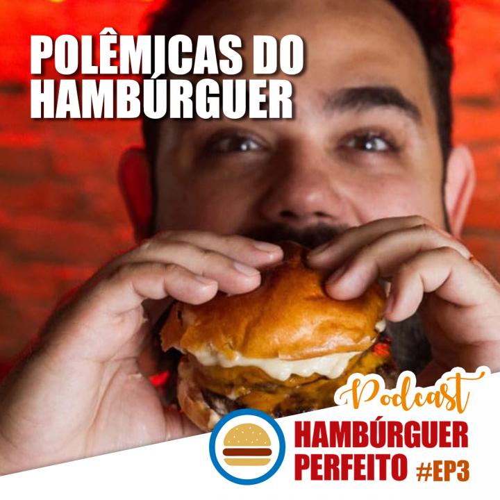 Ep. 03 – Polêmicas do Hambúrguer