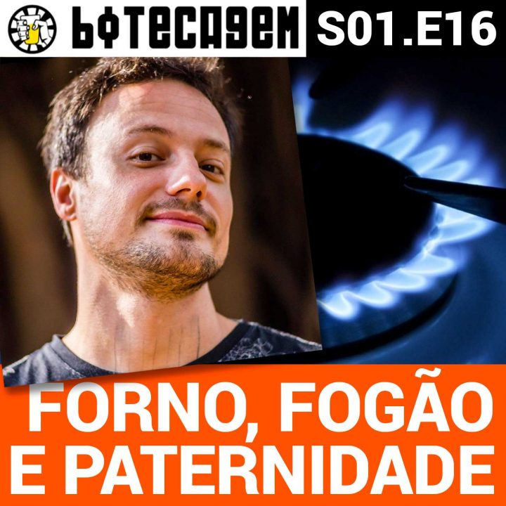 Botecagem #016 – Forno, Fogão e Paternidade
