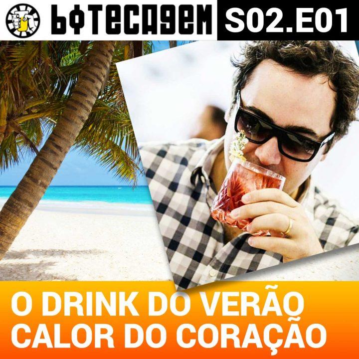 Botecagem S02 #01 – O drink do verão, calor no coração