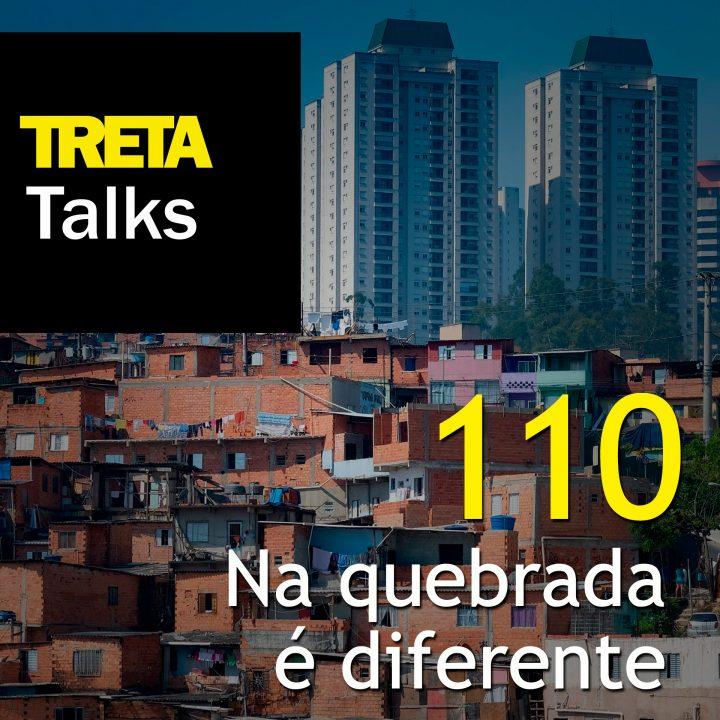 TRETA Talks #110 – Na quebrada é diferente