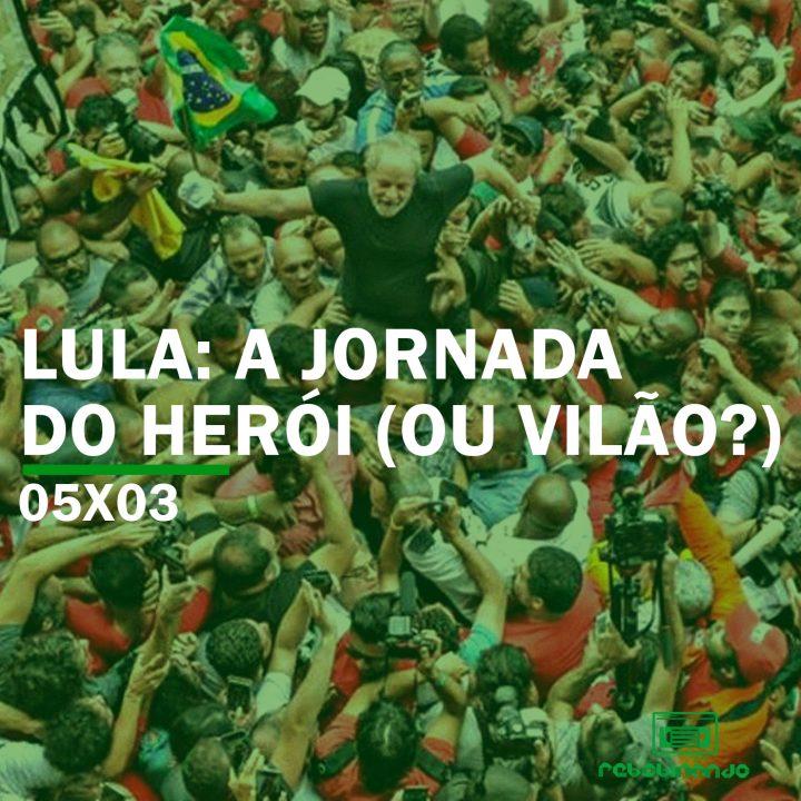 Lula: A Jornada do Herói (ou vilão?) | Rebobinando S05E03