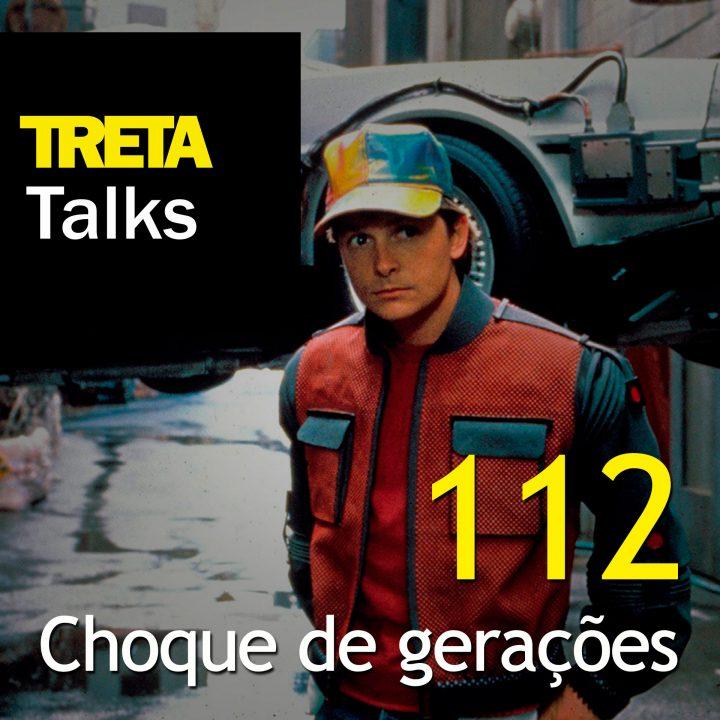 TRETA Talks #112 – Choque de gerações