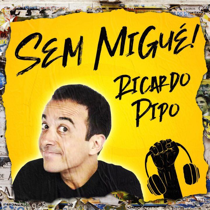 Sem Migué com Ricardo Pipo! #17