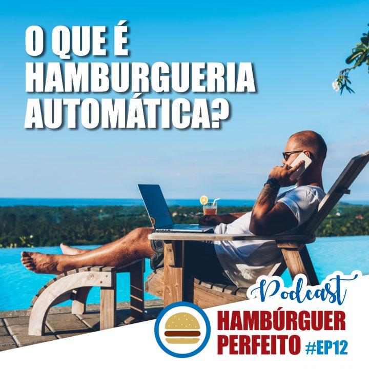 Podcast Hambúrguer Perfeito – Ep. 12 – O que é Hamburgueria Automática