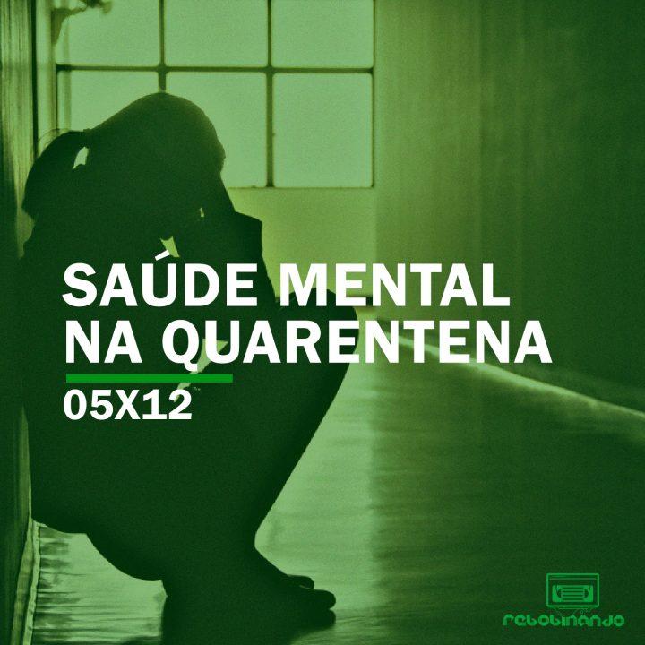 Saúde mental na quarentena | Rebobinando S05E12