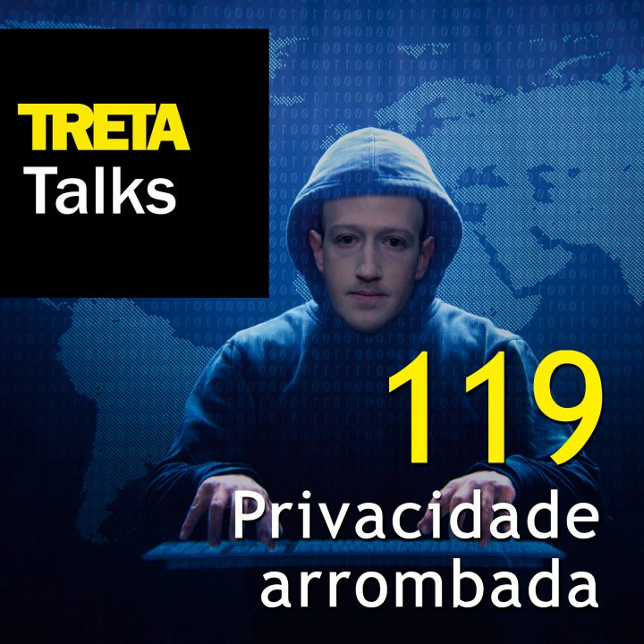 TRETA Talks #119 – Privacidade arrombada
