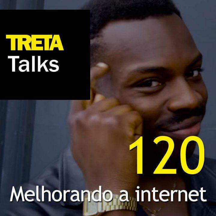 TRETA Talks #120 – Melhorando a internet