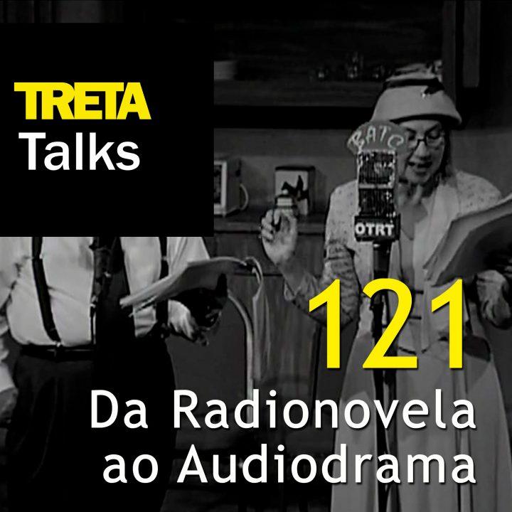 TRETA Talks #121 – Da Radionovela ao Audiodrama