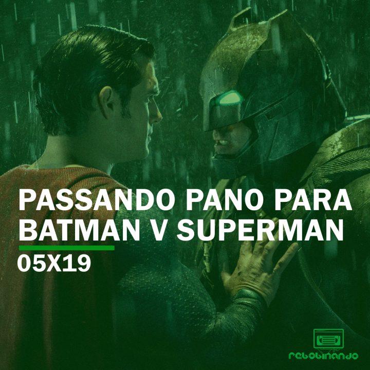 Passando pano para Batman V Superman | Rebobinando S05E19