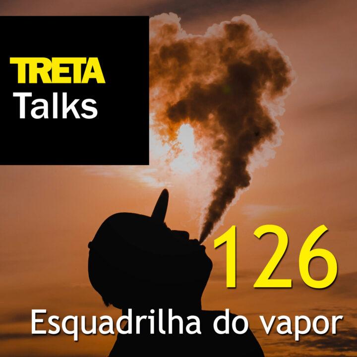 TRETA Talks #126 – Esquadrilha do vapor