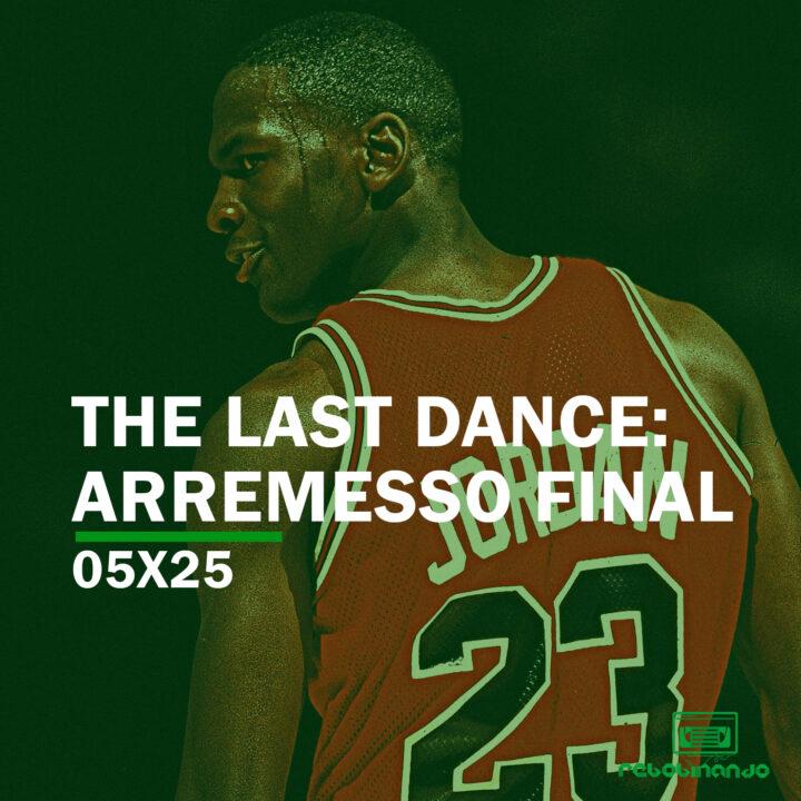 The Last Dance: Arremesso Final | Rebobinando S05E25