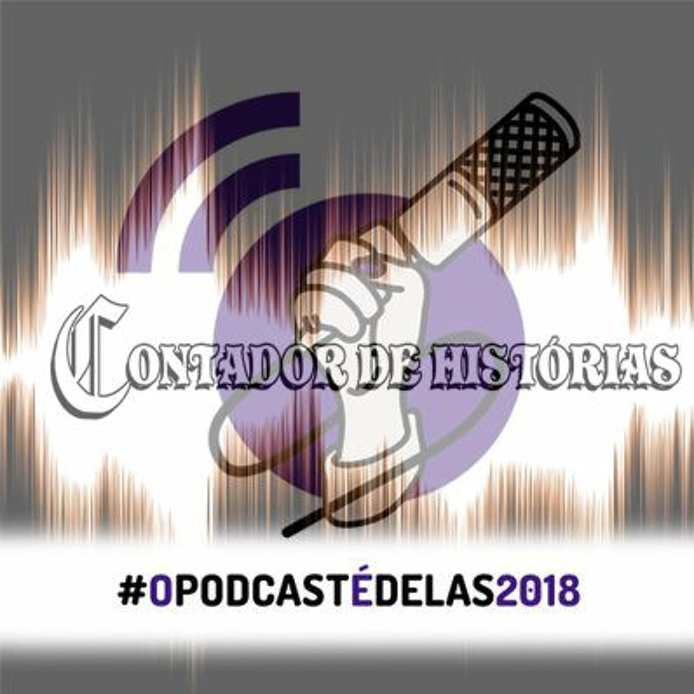 #65 [RECOMENDAÇÕES] #OPodcastÉDelas2018 – Mulheres no Storytelling