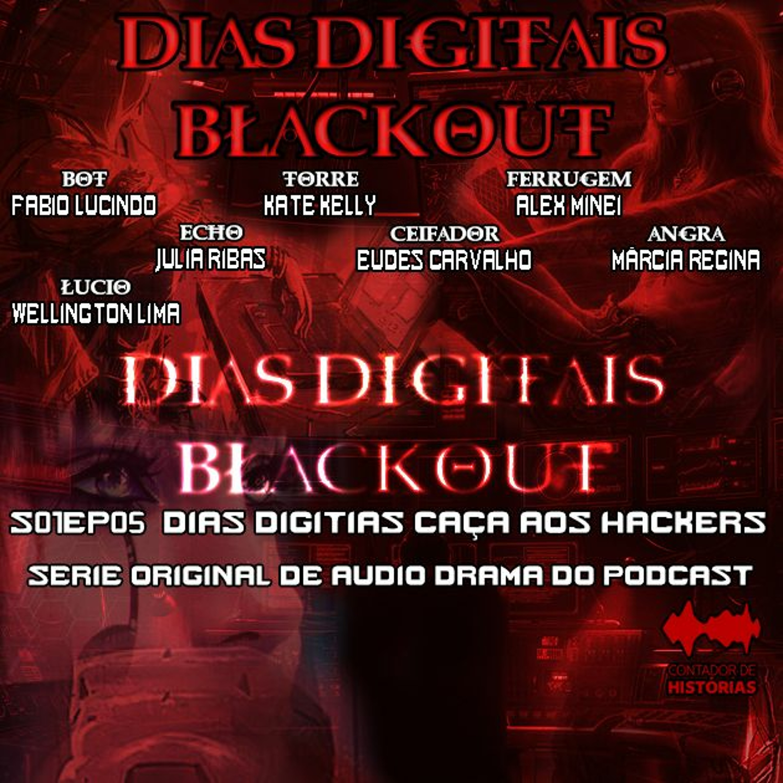 #71 [AUDIO DRAMA] Dias Digitais: Caça aos Hackers – Blackout [S01Ep05]