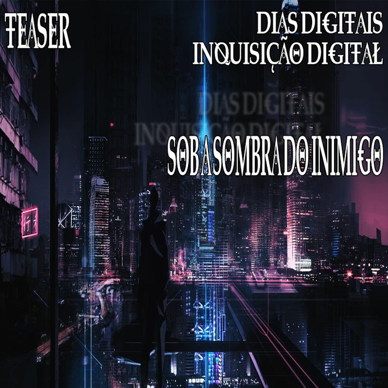 #84 [TEASER] Dias Digitais: Inquisição Digital
