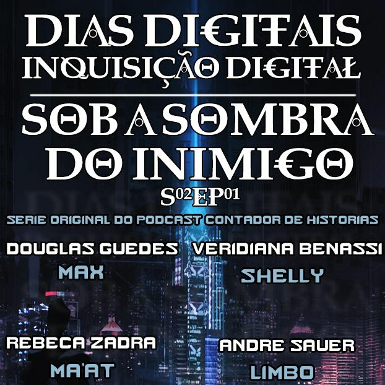 #85 [AUDIO DRAMA] Dias Digitais Inquisição Digital – Sob a Sombra do Inimigo [S02Ep01]