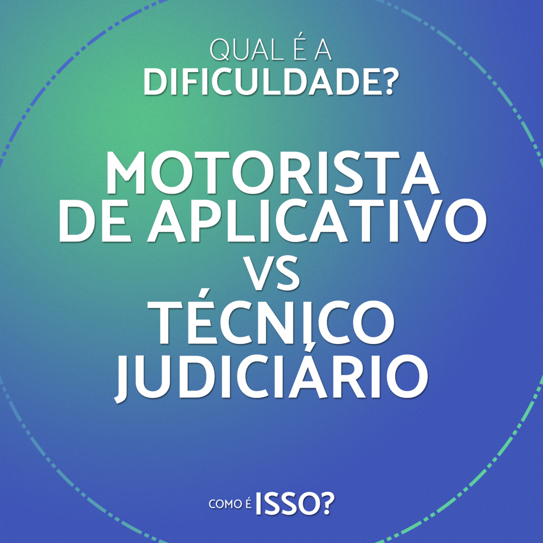 Qual é a dificuldade? – Motorista de Aplicativo x Técnico Judiciário