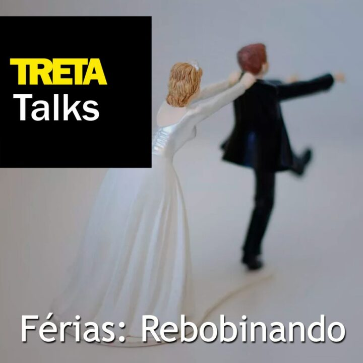 TRETA Talks – Férias #2 – Rebobinando